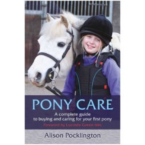 Pony Care: A complete guide to buying and caring for your first pony Book