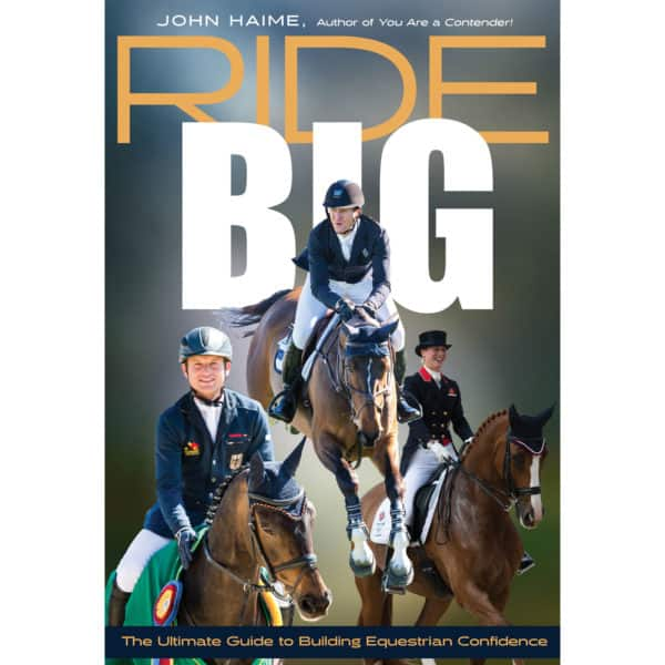 Ride Big: The Ultimate Guide to Building Equestrian Confidence